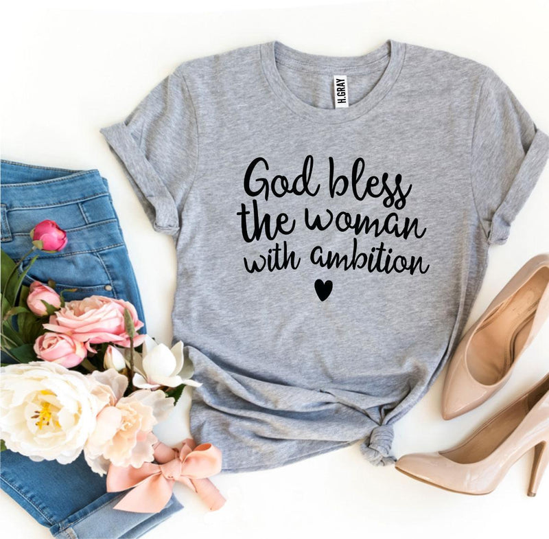 God Bless The Woman With Ambition T-Shirt, Girl Power, Classy Tee,
