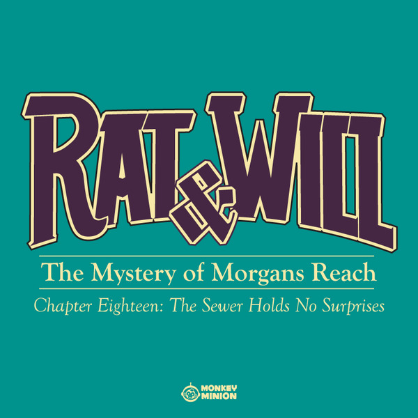 Rat & Will Chapter 18: The Sewer Holds No Surprises