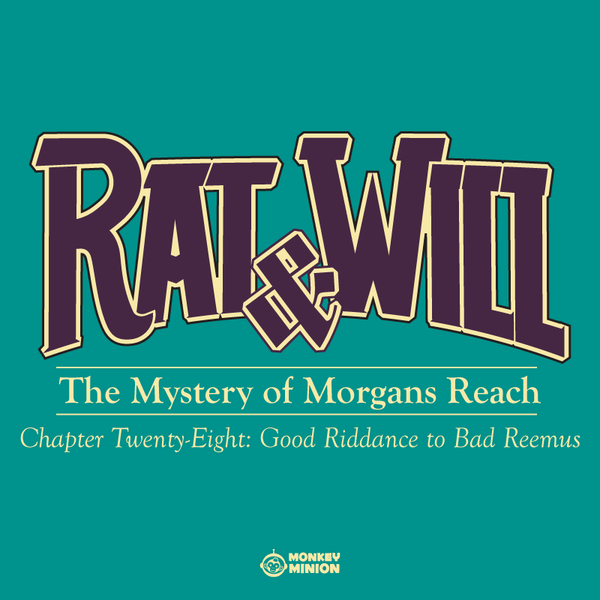 Rat & Will Chapter 28: Good Riddance to Bad Reemus