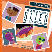 Load image into Gallery viewer, The Dex-Files: The Case of Dexter's Alien Transformation All Ages Picture Book