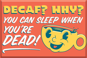 Decaf? Why? - Sleep When You're Dead! 2x3 Magnet