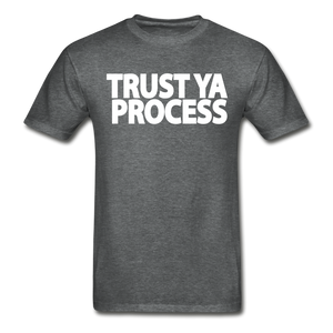 Trust Ya Process T-Shirt - deep heather