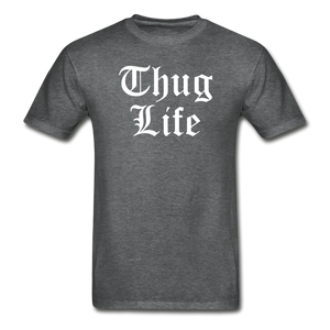 Thug Life T-Shirt - deep heather