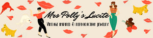 Mrs Polly's Lucite