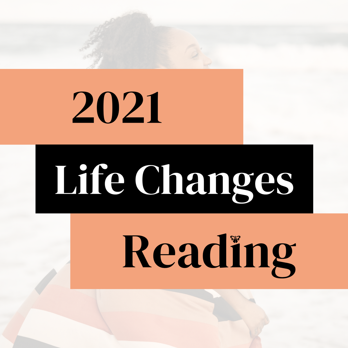 2021 Life Changes Reading