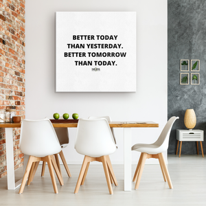 Square Canvas Wrap - BETTER TODAY THAN YESTERDAY. BETTER TOMORROW THAN TODAY