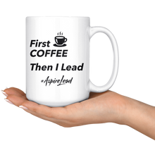Load image into Gallery viewer, First Coffee Then I Lead - #AspireLead Coffee Mug