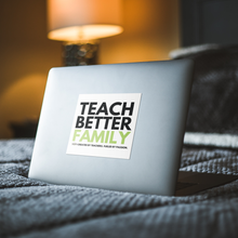 Load image into Gallery viewer, TEACH BETTER FAMILY - Sticker