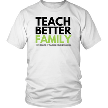 Load image into Gallery viewer, TEACH BETTER FAMILY T-Shirt (Multiple color options)