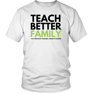 TEACH BETTER FAMILY T-Shirt (Multiple color options)