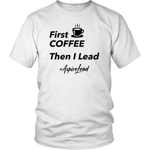 First Coffee - #AspireLead T-Shirt