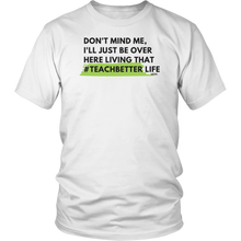 Load image into Gallery viewer, Living that  #TeachBetter Life Unisex Shirt