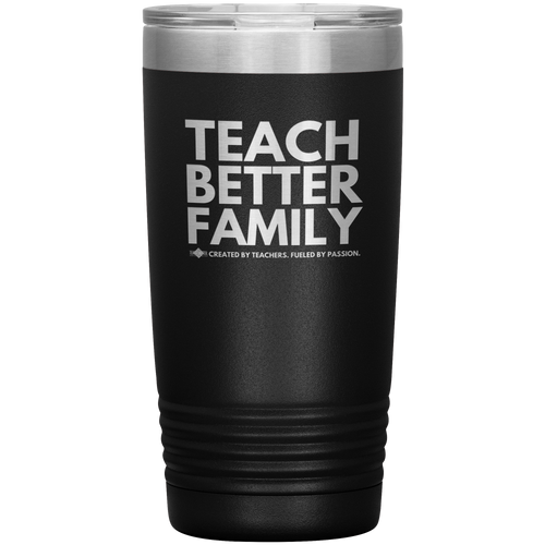 TEACH BETTER FAMILY 20 Oz Tumbler (Multiple color options)