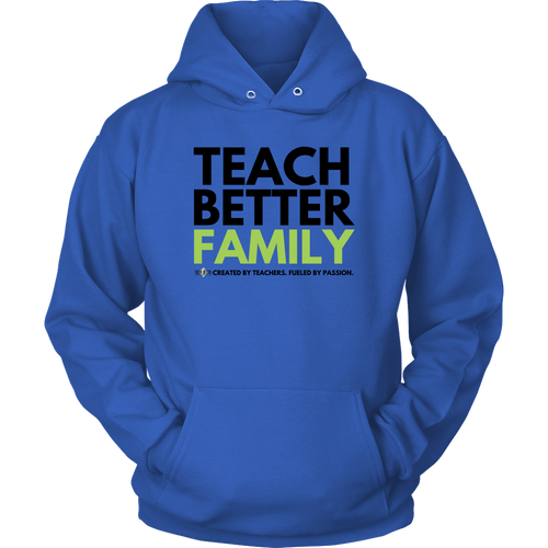 TEACH BETTER FAMILY - Unisex Hoodie