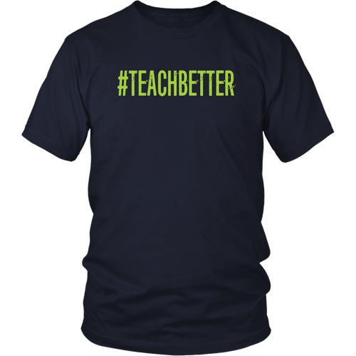 #TEACHBETTER T-Shirt (Multiple color options)