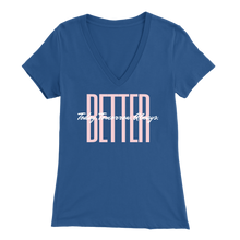 Load image into Gallery viewer, BETTER. Today. Tomorrow. Always. - Women's V-Neck