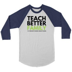 TEACH BETTER FAMILY 3/4 Raglan (multiple color options)