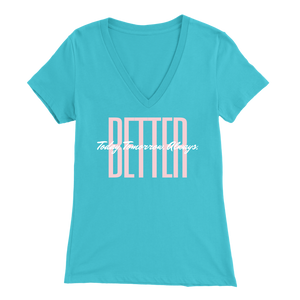 BETTER. Today. Tomorrow. Always. - Women's V-Neck
