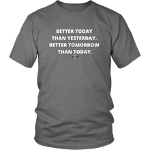 "Load image into Gallery viewer, ""Better Today Than Yesterday. Better Tomorrow Than Today."" T-Shirt w/White Text"