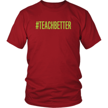 Load image into Gallery viewer, #TEACHBETTER T-Shirt (Multiple color options)
