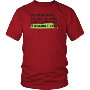 Living that  #TeachBetter Life Unisex Shirt