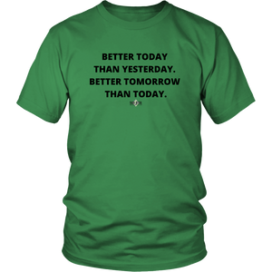 """Better Today Than Yesterday. Better Tomorrow Than Today."" T-Shirt"