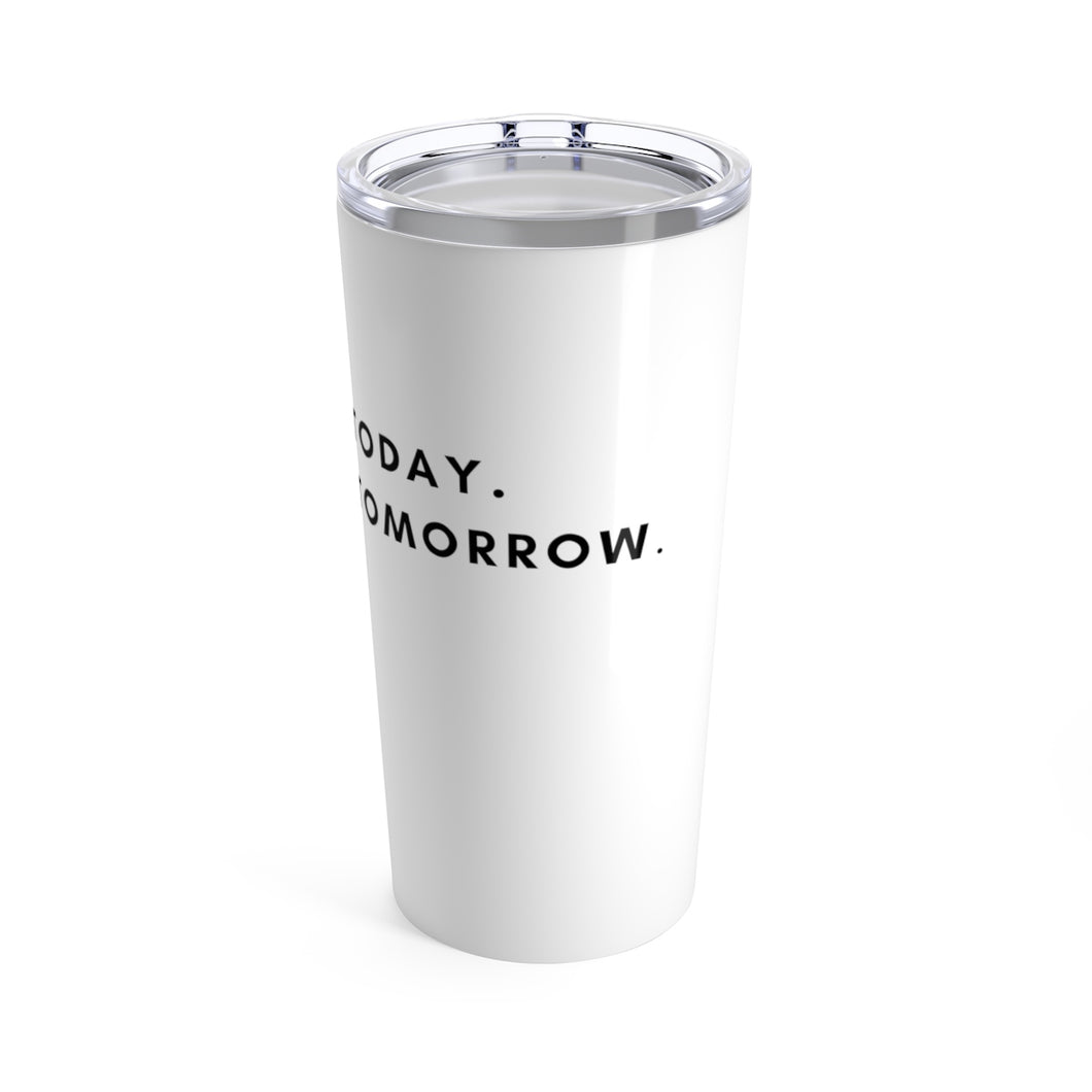 Better Today. Better Tomorrow. (White 20oz Tumbler)