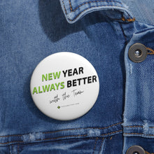"Load image into Gallery viewer, ""New Year. Always Better."" Buttons (2"" and 3"" available)"