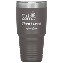 Load image into Gallery viewer, First Coffee - #AspireLead Tumbler