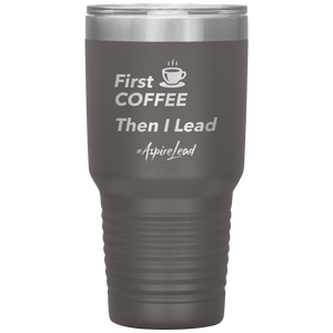 First Coffee - #AspireLead Tumbler