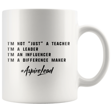 "Load image into Gallery viewer, I'M NOT ""JUST"" A TEACHER - #AspireLead Coffee Mug (11oz)"