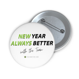 """New Year. Always Better."" Buttons (2"" and 3"" available)"