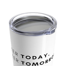 Load image into Gallery viewer, Better Today. Better Tomorrow. (White 20oz Tumbler)