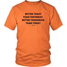 "Load image into Gallery viewer, ""Better Today Than Yesterday. Better Tomorrow Than Today."" T-Shirt"