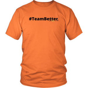 #TeamBetter unisex t-shirt w/black text (Multiple color options)