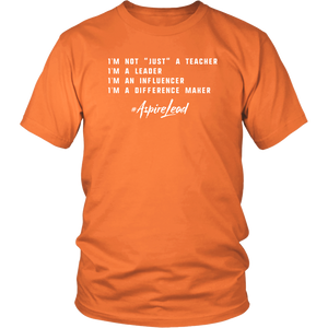 "I'M NOT ""JUST"" A TEACHER - #AspireLead T-Shirt"
