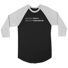 Load image into Gallery viewer, Unisex 3/4 Raglan - Better Today. Better Tomorrow.