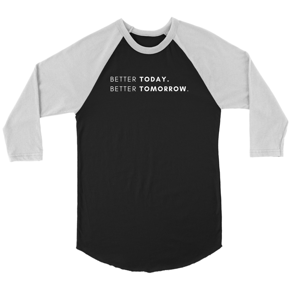 Unisex 3/4 Raglan - Better Today. Better Tomorrow.