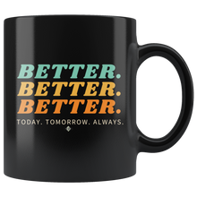 Load image into Gallery viewer, Better. Better. Better. 11oz Coffee Mug