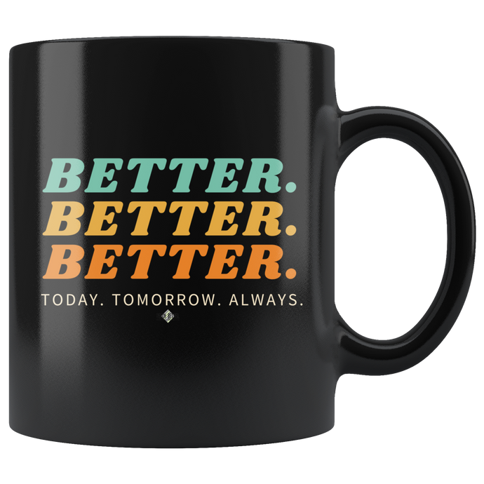 Better. Better. Better. 11oz Coffee Mug