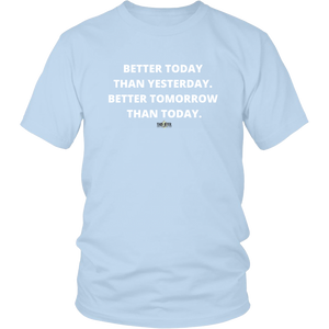 """Better Today Than Yesterday. Better Tomorrow Than Today."" T-Shirt w/White Text"