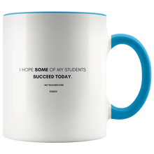 "Load image into Gallery viewer, ""I hope SOME of my students succeed today."" Mug"
