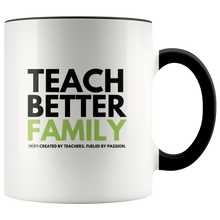 Load image into Gallery viewer, TEACH BETTER FAMILY 11oz Mug