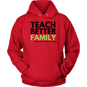 TEACH BETTER FAMILY Unisex Hoodie (Multiple color options)