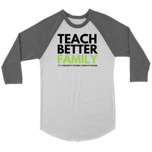 Load image into Gallery viewer, TEACH BETTER FAMILY 3/4 Raglan (multiple color options)