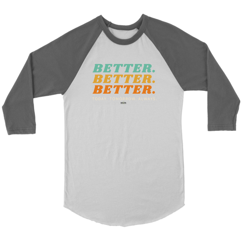BETTER. BETTER. BETTER. Raglan 3/4 Sleeves (Multiple color options)
