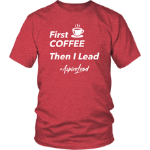 Load image into Gallery viewer, First Coffee - #AspireLead T-Shirt