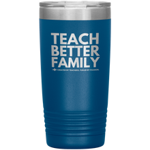 Load image into Gallery viewer, TEACH BETTER FAMILY 20 Oz Tumbler (Multiple color options)