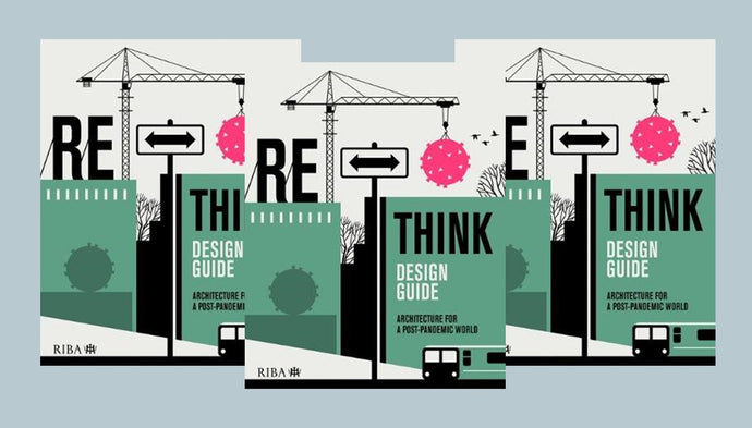 NEW - RETHINK Design Guide: Architecture for a post-pandemic world