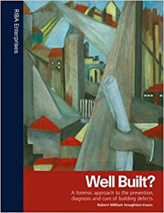Well Built?: A Forensic Approach to the Prevention, Diagnosis and Cure of Building Defects